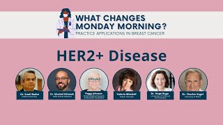 What Changes Monday Morning? | Practice Applications in Breast Cancer | HER2+ Disease