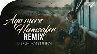 Aye Mere Humsafar  Remix  Dj Chirag Dubai
