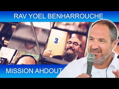 MISSION AHDOUT 3 - UNITE - Rav Yoel Benharrouche - TORAH ET GUEOULA