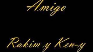Amigo- Rakim y Ken-y
