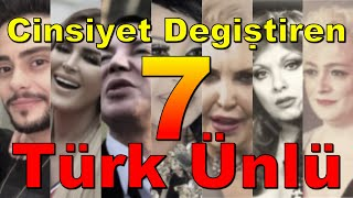 Cinsiyet değiştiren 7 Türk Ünlü
