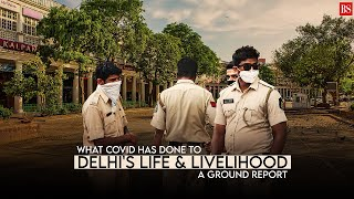 What Covid has done to Delhi's life & livelihood: A ground report