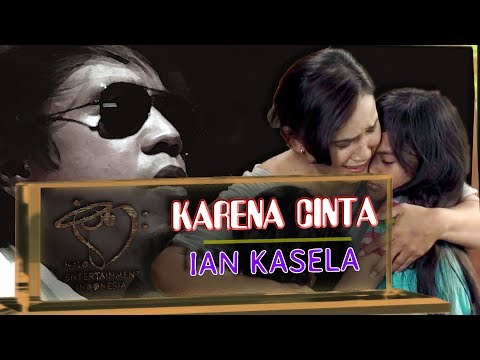 KARENA CINTA ( Lagu Sinetron CINTA KEDUA SCTV ) - IAN KASELA