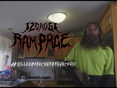 12Gauge Rampage - #Killedmorecuntsthancovid