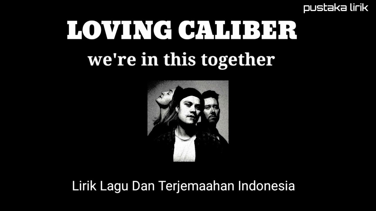 Soundtrack baim paula // We're In This Together Now - Loving Caliber - Lirik dan Terjemaahan