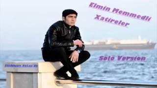Elmin Memmedli Xatireler NeW Version 2015