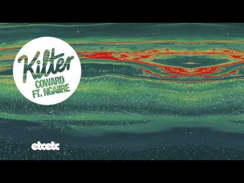 Kilter - Coward ft. Ngaiire
