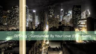 Dj Shog - Surrounded By Your Love (Feat. Aven)