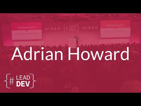 How to Talk to Earthlings – Adrian Howard | The Lead Developer UK 2017
