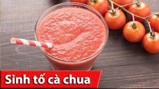 Cách làm sinh tố cà chua thơm ngon đẹp da, bổ dưỡng tại nhà