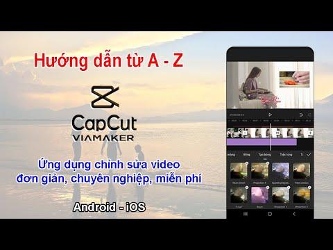 Cách sử dụng Capcut chỉnh sửa video trên điện thoại đơn giản, chuyên nghiệp, miễn phí, không logo