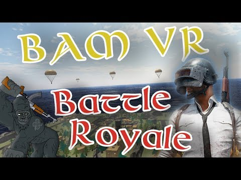 First Battle Royale Game In Virtual Reality [BAM]