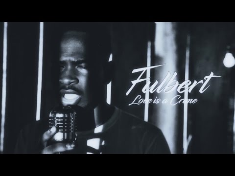 FULBERT - Love is a crime - (Official video)
