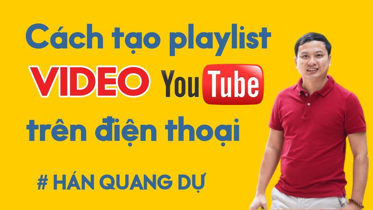 Cách tạo Playlist/Danh sách Phát cho Video Youtube trên điện thoại