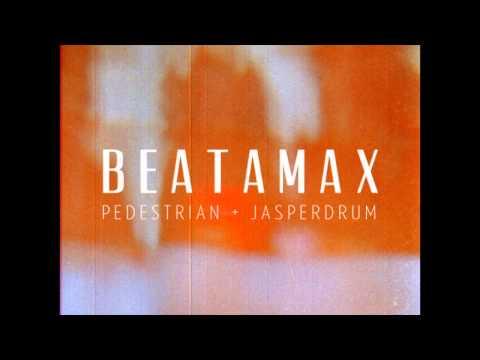 Pedestrian & Jasperdrum - Betamax