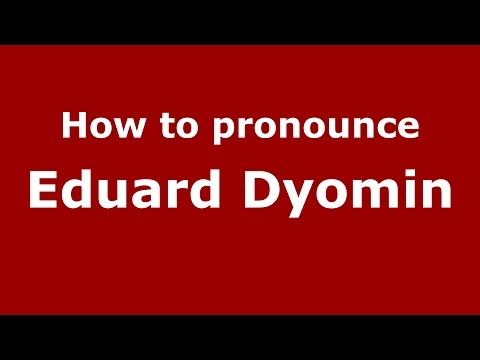 How to pronounce Eduard Dyomin (Russian/Russia)  - PronounceNames.com