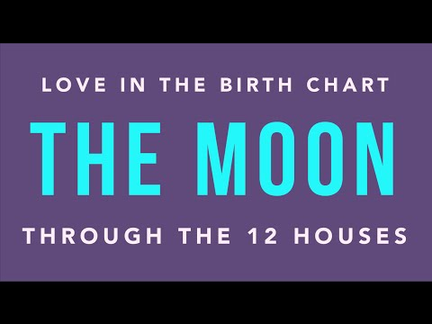 Love in the Birth Chart: The Moon Through the Houses