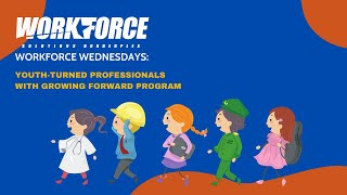 Workforce Wednesday Episode 60: Youth turned professionals with Growing Forward Program