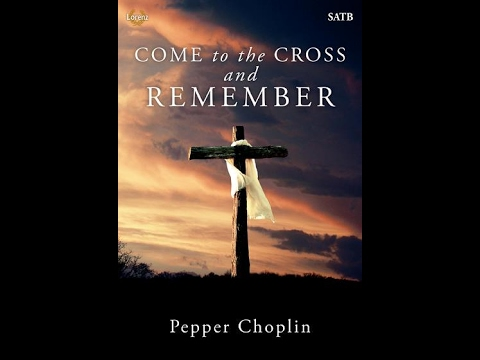 Come to the Cross and Remember (SATB) - Pepper Choplin