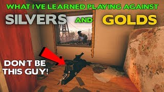 What I've Learned While Playing Against Silvers and Golds || Rainbow Six Siege Tips