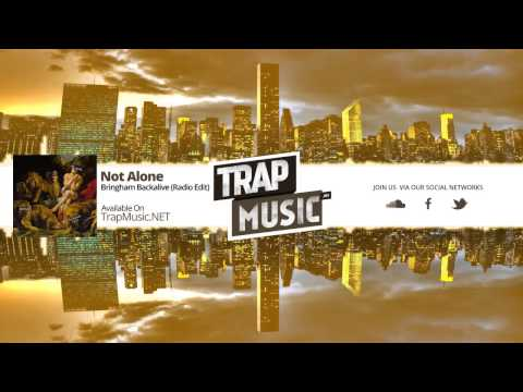 TrapMusic.NET: Bringhim Backalive - Not Alone (Radio Edit)