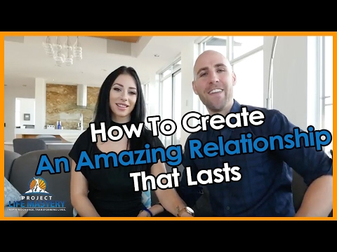 How To Create An Amazing Relationship That Lasts