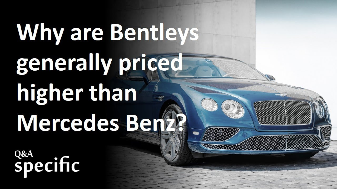 Why are Bentleys generally priced higher than Mercedes Benz?