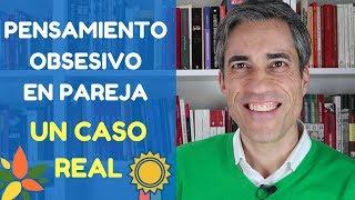 Pensamiento Obsesivo en Relación de Pareja. Caso Real.