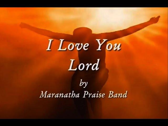 I Love You Lord by Maranatha Praise Band Lyrics