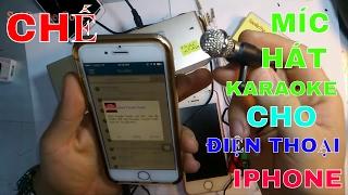 CHẾ MIC HÁT KARAOKE CHO IPHONE IPAD ĐIỆN THOẠI