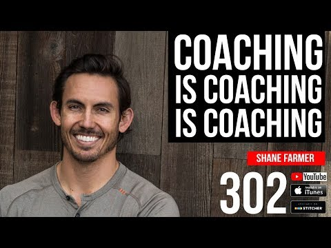 Coaching is Coaching is Coaching with Shane Farmer - 301