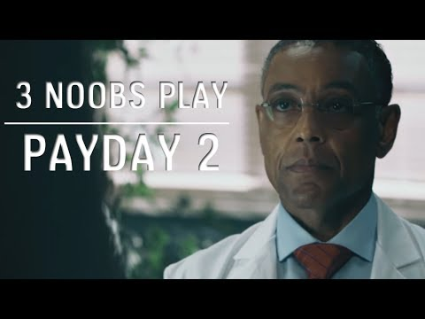 3 Noobs Play - Pay Day 2 - Bossman Gus Fring