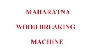 New maharatna wood breaking machin