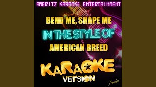 Bend Me, Shape Me (In the Style of the American Breed) (Karaoke Version)