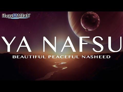 Ya Nafsu | Beautiful Peaceful Nasheed