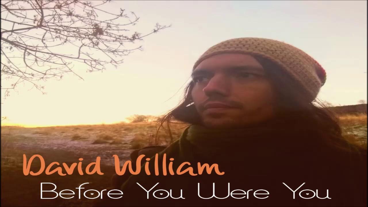 David William - Before You Were You