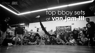 Top Bboy Sets at Van Jam III // .stance x udeftour.org