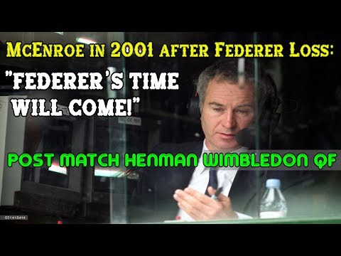 """McEnroe after Federer lost to Henman at Wimby 2001: """"His Time Will Come!"""""""