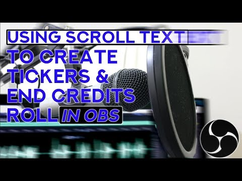 using scroll text to create tickers and end credits roll in obs