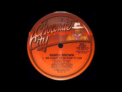 Randy Brown - We Ought To Be Doing It