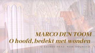 MARCO DEN TOOM - O hoofd, bedekt met wonden  Bätz-orgel, Domkerk UTRECHT (dig.)