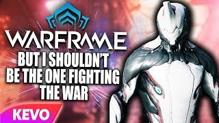 Warframe but I shouldn't be the one fighting the war