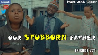OUR STUBBORN FATHER ( PRAIZE VICTOR COMEDY)