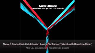Above & Beyond feat. Zoë Johnston - Love Is Not Enough (Maor Levi & Bluestone Remix)