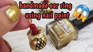 Ethnic  home made ear rings (jhumki) tutorial using nail paint ~hand made ear ring ~nayla zehra
