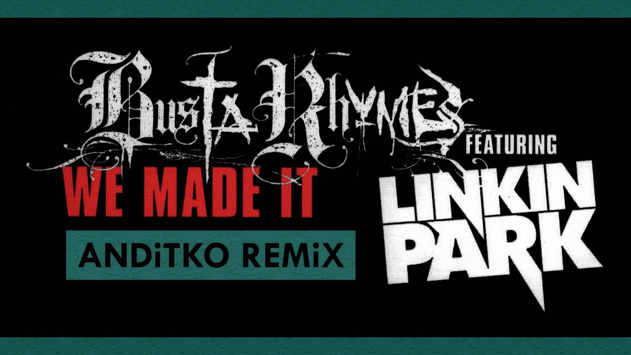 Busta Rhymes - We Made It (feat. Linkin Park) : hiphopheads