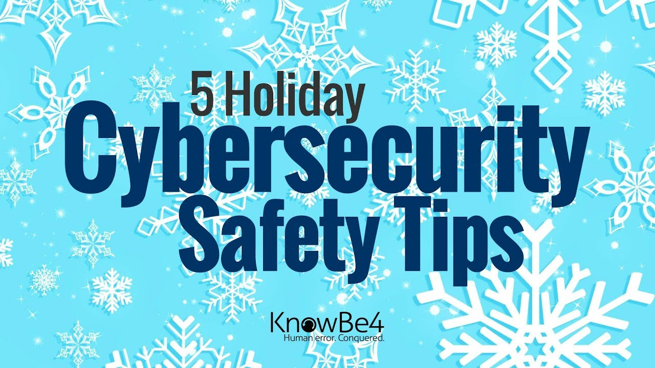 5 Holiday Cybersecurity Safety Tips