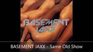 BASEMENT JAXX   Same Old Show