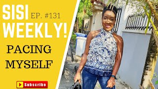 PACING MYSELF | LIFE IN LAGOS | SISI WEEKLY EP 131