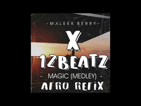 MALEEK BERRY X 12 BEATZ  - MAGIC (MEDLEY) AFRO REFIX
